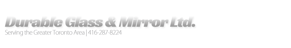 Durable Glass & Mirror - Glass Repair Toronto